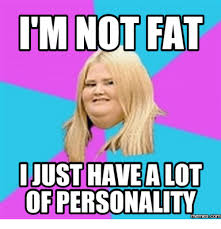 Personality Meme - tm not fat ijust have a lot of personality memes com meme on me me