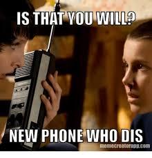 New Phone Meme - is that ou willp new phone who dis memecreatorappcom dank meme on