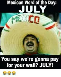 Mexican Word Of The Day Meme - 25 best memes about mexican word of the day july mexican