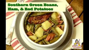 southern green beans ham u0026 red potatoes amy learns to cook