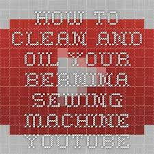How To Clean And Oil by 189 Best Bernina 2 Images On Pinterest Sewing Machines Sewing