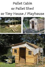cabin built out of pallets pallet shed or tiny house 101