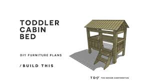 Free Diy Furniture Plans To by Free Diy Furniture Plans How To Build A Toddler Cabin Bed The