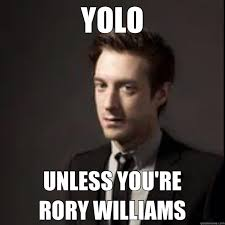 Rory Meme - yolo unless you re rory williams yolo rory quickmeme