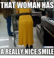 F Memes - that woman has f adult humour a really nice smile meme on me me