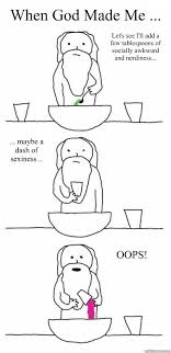 When God Made Me Meme - when god made me let s see i ll add a few tablespoons of