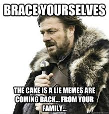 That Was A Lie Meme - brace yourselves the cake is a lie memes are coming back from