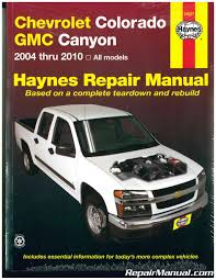 chevrolet colorado u0026 gmc canyon 2004 2012 repair manual haynes