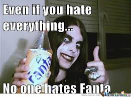 Hate Meme - even if you hate everything no one hates fanta by serkan meme center