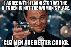 Woman Kitchen Meme - i want to say this to a feminist just to tick her off imgflip