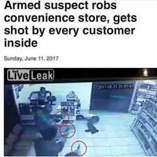 Convenience Store Meme - armed suspect robs convenience store gets shot by every customer
