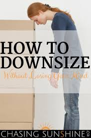 how to downsize your home how to downsize without losing your mind chasing sunshine