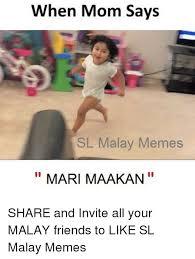 Malay Meme - when mom says sl malay memes mari maakan share and invite all your