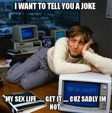 Sex Joke Memes - i want to tell you a joke my sex life get it cuz sadly im