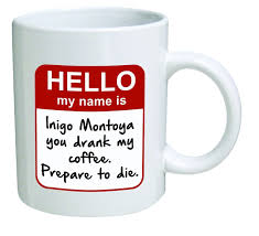 amazon com funny mug my name is inigo montoya you drank my