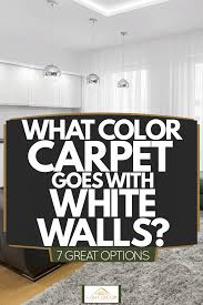 best color of carpet to hide dirt what color carpet goes with white walls 7 great options
