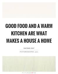 what makes a good home good food and a warm kitchen are what makes a house a home picture