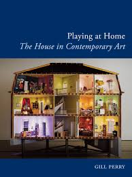 playing at home the house in contemporary art perry