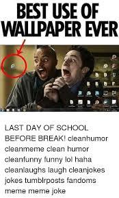 Clean Humor Memes - best use of wallpaper ever last day of school before break