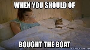 I Should Buy A Boat Meme - when you should of bought the boat i should have bought the boat