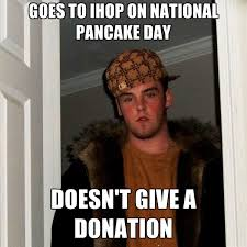 Donation Meme - goes to ihop on national pancake day doesn t give a donation