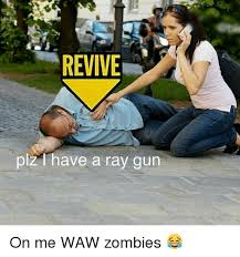 Zombie Meme Generator - revive plz have a ray gun on me waw zombies meme on sizzle