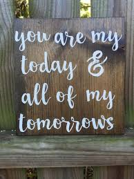 wedding sayings for signs you are my today and all of my tomorrows sign forever sign