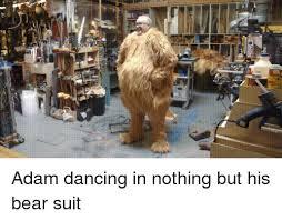 Dancing Bear Meme - 25 best memes about adam dancing adam dancing memes