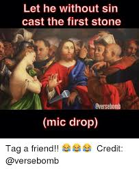 Drop Mic Meme - let he without sin cast the first stone lversebomb mic drop tag a