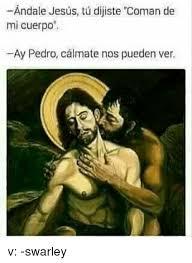 Memes De Jesus - andale jesus tu dijiste coman de mi cuerpo ay pedro calmate nos
