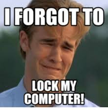 Lock Your Computer Meme - i forgot to lock my computer computer meme on me me