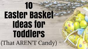 easter candy for toddlers 10 easter basket ideas for toddlers that aren t candy purely unrefined