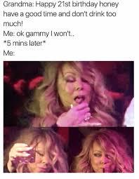 Happy 21 Birthday Meme - grandma happy 21st birthday honey have a good time and don t drink