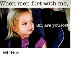 Girl Wtf Meme - when men flirt with me sir are you lost wtf hun wtf meme on sizzle