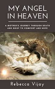 Words To Comfort Grief My Angel In Heaven A Mother U0027s Journey Through Death And Grief To