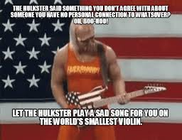Violin Meme - let the hulkster play a sad song for you on the world s smallest