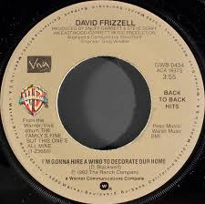 gonna hire a wino to decorate my home david frizzell david frizzell shelly west i m gonna hire a
