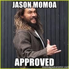Meme Jason - jason momoa approved momoa approved meme generator