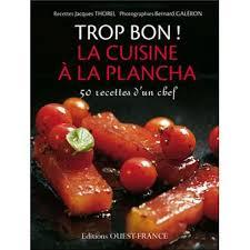 bon livre de cuisine trop bon cuisine à la plancha 50 recettes d un chef cartonné