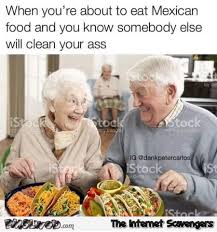Mexican Funny Memes - when the elderly eat mexican food funny meme pmslweb