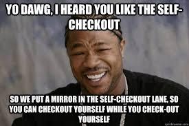 Meme Random - xzibit self checkout meme random lifestyle