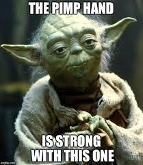Pimp Meme - star wars yoda meme imgflip