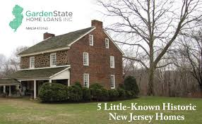 5 Home Loans by 5 Little Known Historic New Jersey Homes Garden State Home Loans