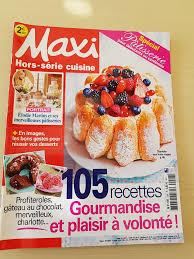 recettes maxi cuisine maxi hors série cuisine 23h spécial pâtisserie les expériences