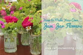 jar flowers to make your own jam jar flowers