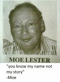 You Know My Name Not My Story Meme - moe lester you know my name not my story moe dank meme on sizzle