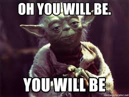 Oh You Meme Generator - oh you will be you will be yoda meme generator