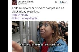 Black Friday Meme - economia black friday inspira memes nas redes sociais