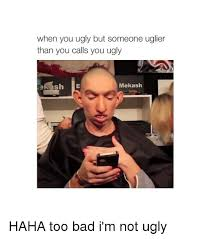 Ugly Girl Memes - 25 best memes about you ugly you ugly memes