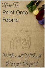 writing paper to print how to print onto fabric with and without freezer paper tea and how to print onto fabric
